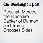 Rebekah Mercer, the Billionaire Backer of Bannon and Trump, Chooses Sides | Kyle Swenson