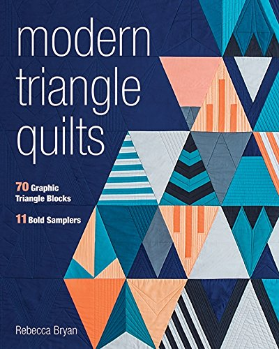 (Modern Triangle Quilts: 70 Graphic Triangle Blocks • 11 Bold Samplers)