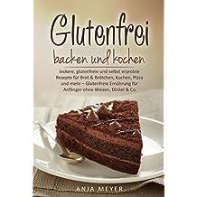 Glutenfrei backen und kochen: leckere, glutenfreie und selbst erprobte Rezepte für Brot & Brötchen, Kuchen, Pizza und mehr – Glutenfreie Ernährung für ... Dinkel & Co. (Kochbuch) (German Edition)
