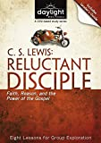 C. S. Lewis: Reluctant Disciple - Faith, Reason, and the Power of the Gospel: DVD & Leader's Guide (Daylight Bible Studies)