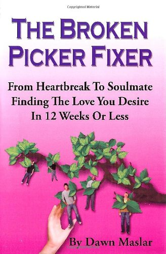 Download The Broken Picker Fixer From Heartbreak to Soulmate: Finding the Love you Desire in 12 Weeks or Less pdf
