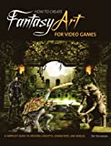 How to Create Fantasy Art for Video Games, Bill Stoneham, 0764145045