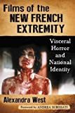 Films of the New French Extremity: Visceral Horror and National Identity