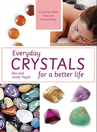 Download Everyday Crystals for a Better Life: Crystals for Health, Home and Personal Power pdf