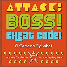 Attack! Boss! Cheat Code! : A Gamer's Alphabet