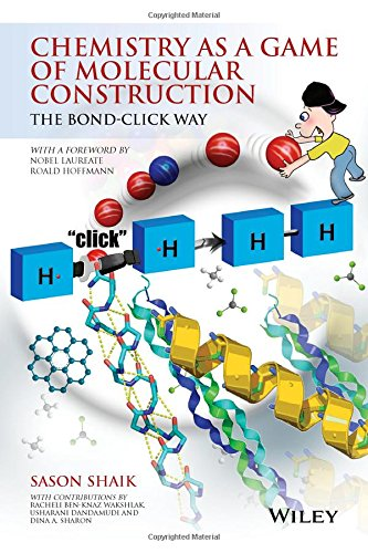 Chemistry as a Game of Molecular Construction: The Bond-Click Way (Structure Of Atoms Molecules And Chemical Bonds)