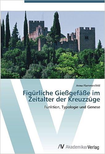 Book Figürliche Gießgefäße im Zeitalter der Kreuzzüge: Funktion, Typologie und Genese (German Edition)