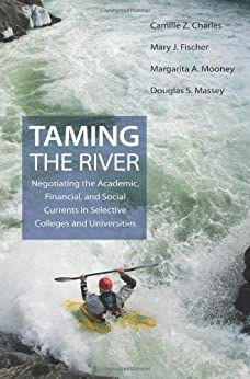 Taming the River: Negotiating the Academic, Financial, and Social Currents in Selective Colleges and Universities by [Camille Z. Charles, Mary J. Fischer, Margarita A. Mooney &amp,  Douglas S. Massey]