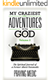 My Craziest Adventures With God - Volume 2: The Spiritual Journal of a Former Atheist Paramedic