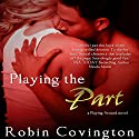 Playing the Part Audiobook by Robin Covington Narrated by Esme Everett