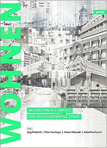 Zukunft Wohnen Migration Als Impuls Fur Die Kooperative Stadt