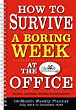 How to Survive a Boring Week at the Office 2019 18-Month Weekly Planner, 6 x 9, (CW-0501)