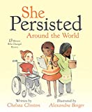 Book cover from She Persisted Around the World: 13 Women Who Changed History by Chelsea Clinton