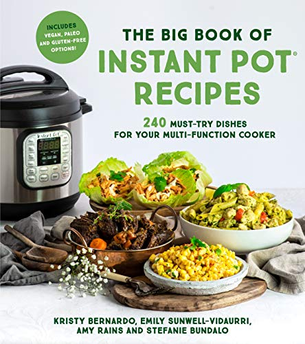 The Big Book of Instant Pot Recipes: 240 Must-Try Dishes for Your Multi-Function Cooker by Kristy Bernardo, Emily Sunwell-Vidaurri, Amy Rains, Stefanie Bundalo