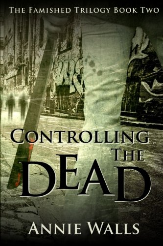 Controlling the Dead: The Famished Trilogy Book Two (Volume 2)