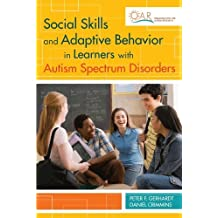 Social Skills and Adaptive Behavior in Learners with Autism Spectrum Disorders: Written by Peter Gerhardt Ed.D, 2012 Edition, Publisher: Brookes Publishing [Paperback]