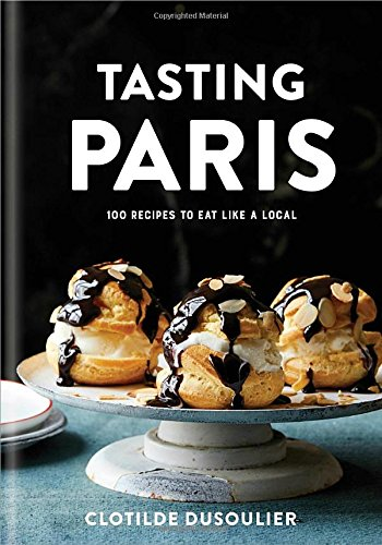 Tasting Paris: 100 Recipes to Eat Like a Local cover
