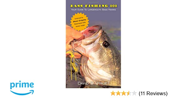 Bass fishing 101 your guide to largemouth bass fishing david b bass fishing 101 your guide to largemouth bass fishing david b pruet 9781434345783 amazon books fandeluxe Choice Image