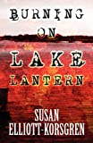 Burning on Lake Lantern, Susan Elliott-Korsgren, 1462693474