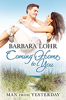 Coming Home to You (Man from Yesterday Book 1) by [Lohr, Barbara]