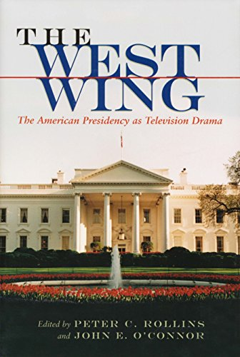 (The West Wing: The American Presidency as Television Drama (Television and Popular Culture))