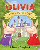 img - for Princess for a Day: A Pop-up Storybook (Olivia TV Tie-in) book / textbook / text book