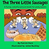 The Three Little Sausages: a colorful, funny fable picture book for picky eaters
