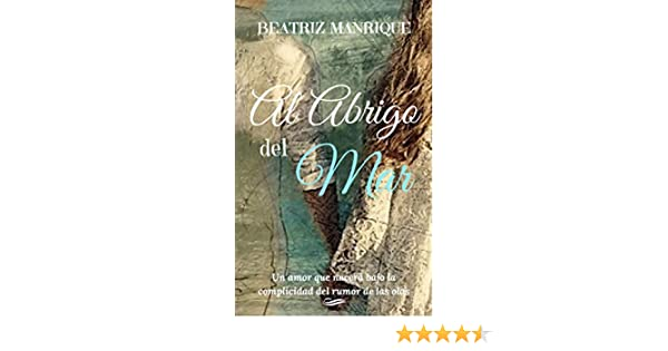 Al abrigo del mar (Spanish Edition) - Kindle edition by Beatriz Manrique. Literature & Fiction Kindle eBooks @ Amazon.com.