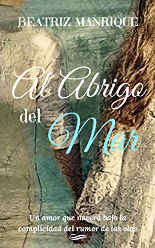 Al abrigo del mar (Spanish Edition) by [Manrique, Beatriz]