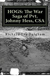 HOGS: The War Saga of Pvt. Johnny Hess, CSA: Based on the actual war diary of John Henry Hess, Pvt., Co. G, Corse's Brigade, 29th Virginia Infantry ... Confederate States of America, 1862-1864
