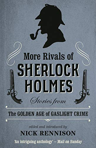 More Rivals of Sherlock Holmes: Stories from the Golden Age of Gaslight Crime
