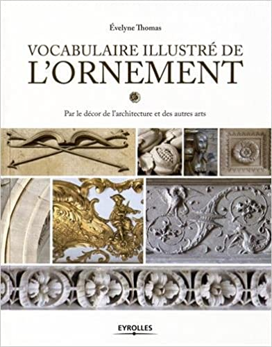 Vocabulaire illustré de l'ornement: Par le décor de l'architecture et des autres arts.