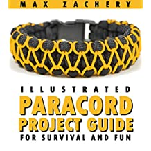 Paracord Projects: Illustrated Paracord Project Guide for Survival and Fun; Paracord bracelets, paracord fusion ties, paracord knots, and dozens of survival projects for SHTF Doomsday