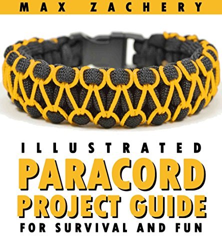 Paracord Projects: Illustrated Paracord Project Guide for Survival and Fun; Paracord bracelets, paracord fusion ties, paracord knots, and dozens of survival projects for SHTF Doomsday by [Zachery, Max]