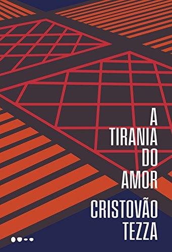 A Tirania Do Amor Portuguese Edition By Tezza Cristovo