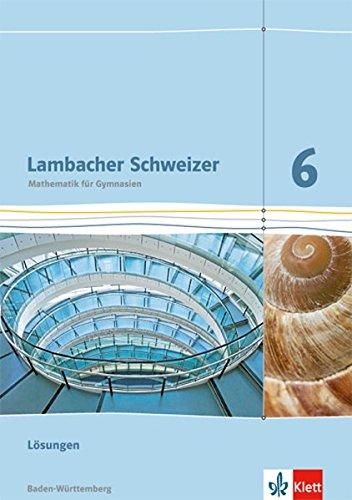 Lambacher Schweizer Mathematik 6. Ausgabe Baden-Württemberg: Lösungen Klasse 6 (Lambacher Schweizer. Ausgabe für Baden-Württemberg ab 2014) Taschenbuch – 1. Juli 2015 Klett 3127331630 Schulbücher Mathematik / Schulbuch