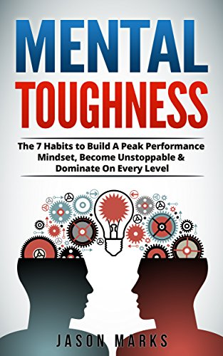 (Mental Toughness: The 7 Habits to Build A Peak Performance Mindset, Become Unstoppable & Dominate On Every Level (Small Habits & High Performance Habits Series))