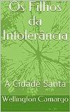 capa de Os Filhos da Intolerncia: A Cidade Santa