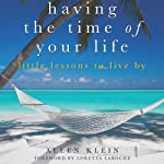 Having the Time of Your Life: Little Lessons to Live By | Allen Klein