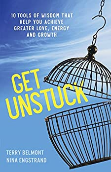 Get Unstuck: 10 Tools of Wisdom that Help You Achieve Greater Love, Energy and Growth by [Engstrand, Nina, Belmont, Terry]