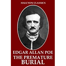 The Premature Burial and Other Works by Edgar Allan Poe (Halcyon Classics)