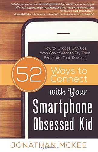 Price comparison product image 52 Ways to Connect with Your Smartphone Obsessed Kid: How to Engage with Kids Who Can't Seem to Pry Their Eyes from Their Devices!