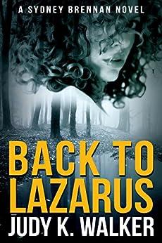 Back to Lazarus: A Sydney Brennan Novel (Sydney Brennan Mysteries Book 1) by [Walker, Judy K.]