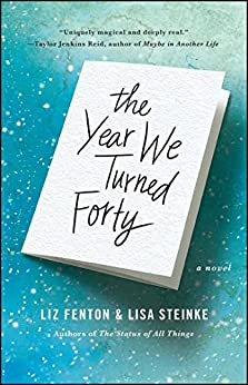 The Year We Turned Forty: A Novel by [Fenton, Liz, Steinke, Lisa]