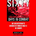 Sixty Days in Combat: An Infantryman's Memoir of World War II in Europe | Dean Joy