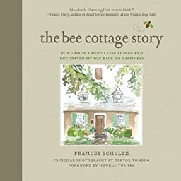 The Bee Cottage Story: How I Made a Muddle of Things and Decorated My Way Back to Happiness