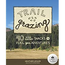 Trail Grazing: 40 High Energy Snacks to Fuel Your Adventures