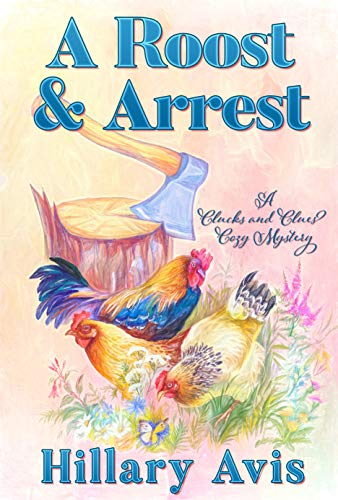 A Roost and Arrest (Clucks and Clues Cozy Mysteries Book 3) by [Avis, Hillary]