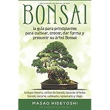 Bonsai: la guía para principiantes para cultivar, crecer, dar forma y presumir su
