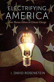 Electrifying America:  From Thomas Edison to Climate Change by [Rosenstein, I. David]